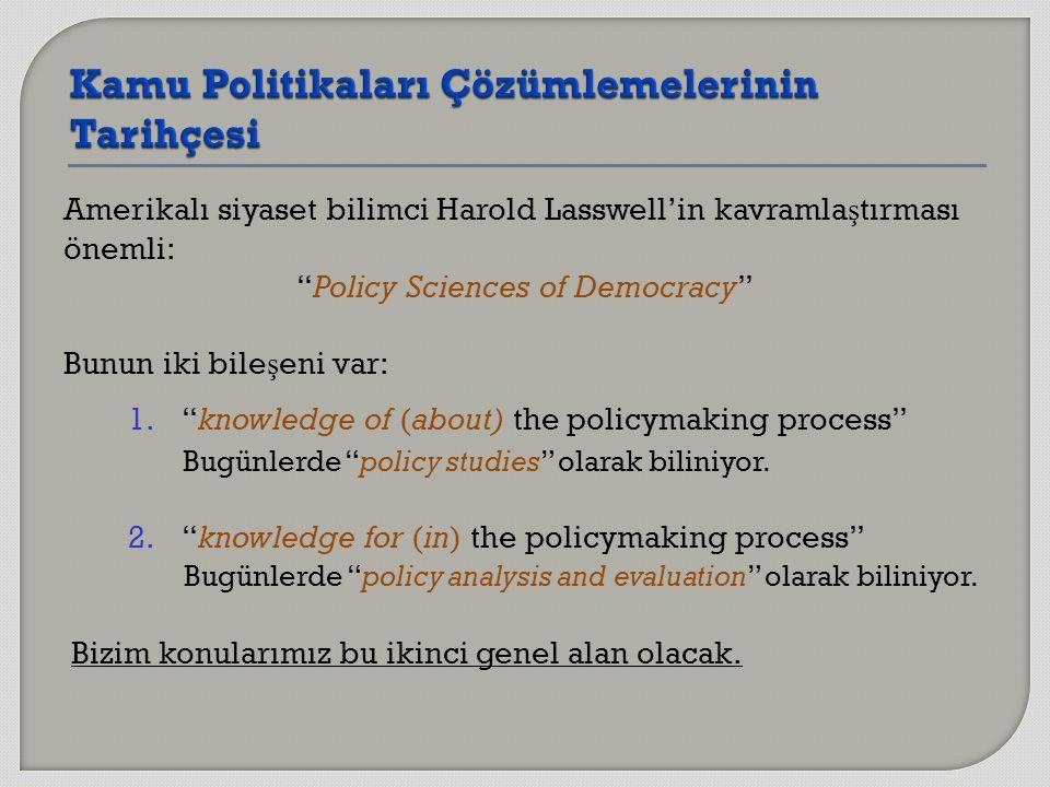 Amerikalı siyaset bilimci Harold Lasswell'in kavramla ş tırması önemli: Policy Sciences of Democracy Bunun iki bile ş eni var: 1.