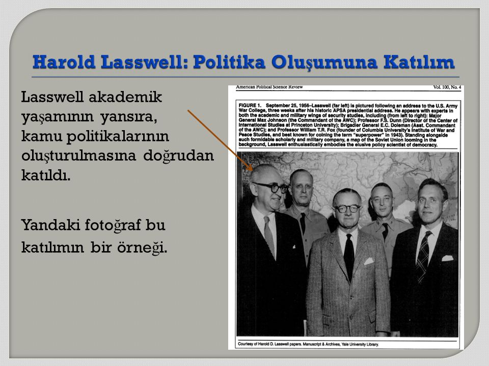 Lasswell akademik ya ş amının yansıra, kamu politikalarının olu ş turulmasına do ğ rudan katıldı. Yandaki foto ğ raf bu katılımın bir örne ğ i.