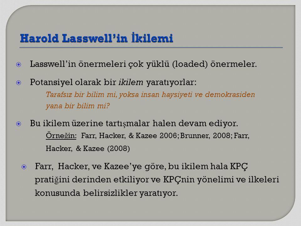  Lasswell'in önermeleri çok yüklü (loaded) önermeler.  Potansiyel olarak bir ikilem yaratıyorlar: Tarafsız bir bilim mi, yoksa insan haysiyeti ve de