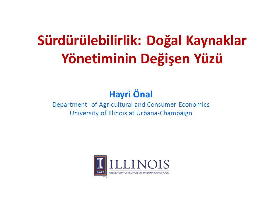 Sürdürülebilirlik: Doğal Kaynaklar Yönetiminin Değişen Yüzü Hayri Önal Department of Agricultural and Consumer Economics University of Illinois at Urb