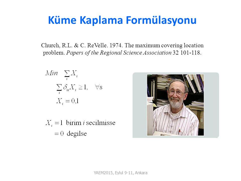 Küme Kaplama Formülasyonu Church, R.L. & C. ReVelle. 1974. The maximum covering location problem. Papers of the Regional Science Association 32 101-11