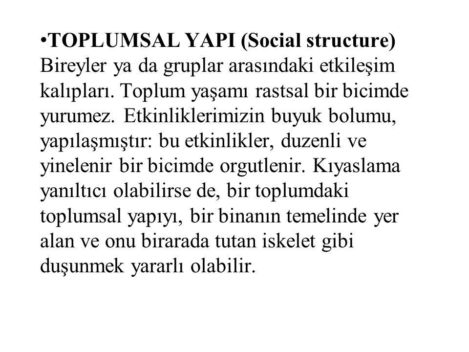 TOPLUMSAL YAPI (Social structure) Bireyler ya da gruplar arasındaki etkileşim kalıpları. Toplum yaşamı rastsal bir bicimde yurumez. Etkinliklerimizin