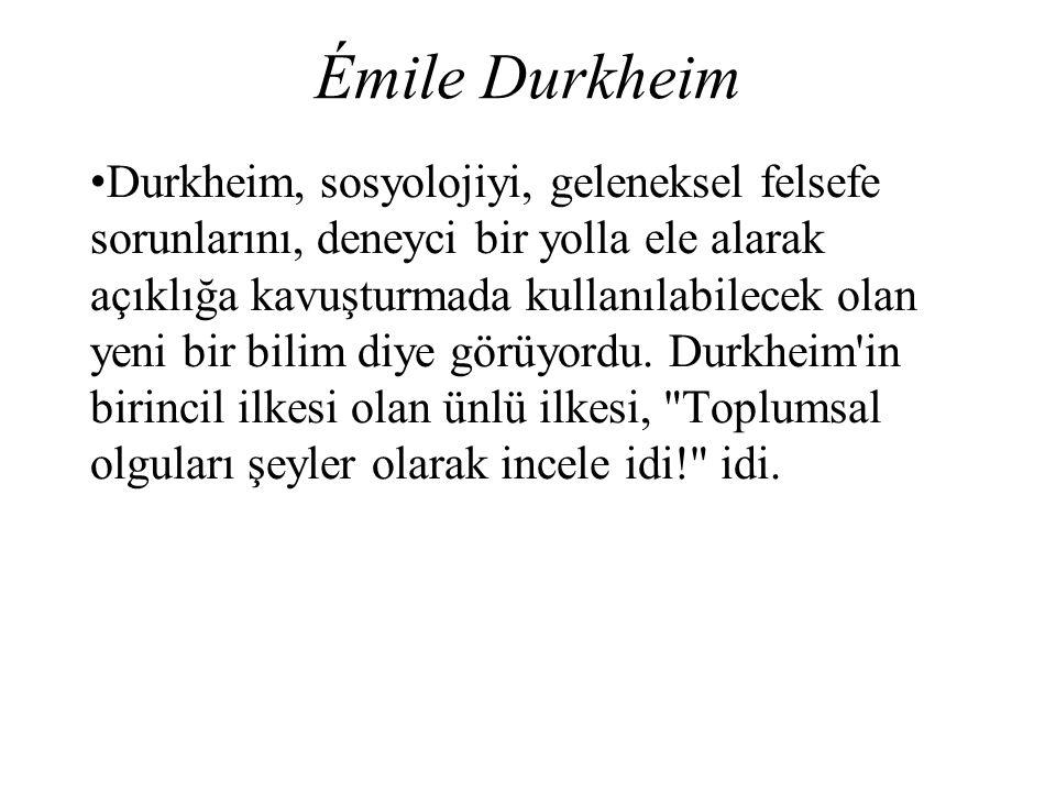 Émile Durkheim Durkheim, sosyolojiyi, geleneksel felsefe sorunlarını, deneyci bir yolla ele alarak açıklığa kavuşturmada kullanılabilecek olan yeni bi