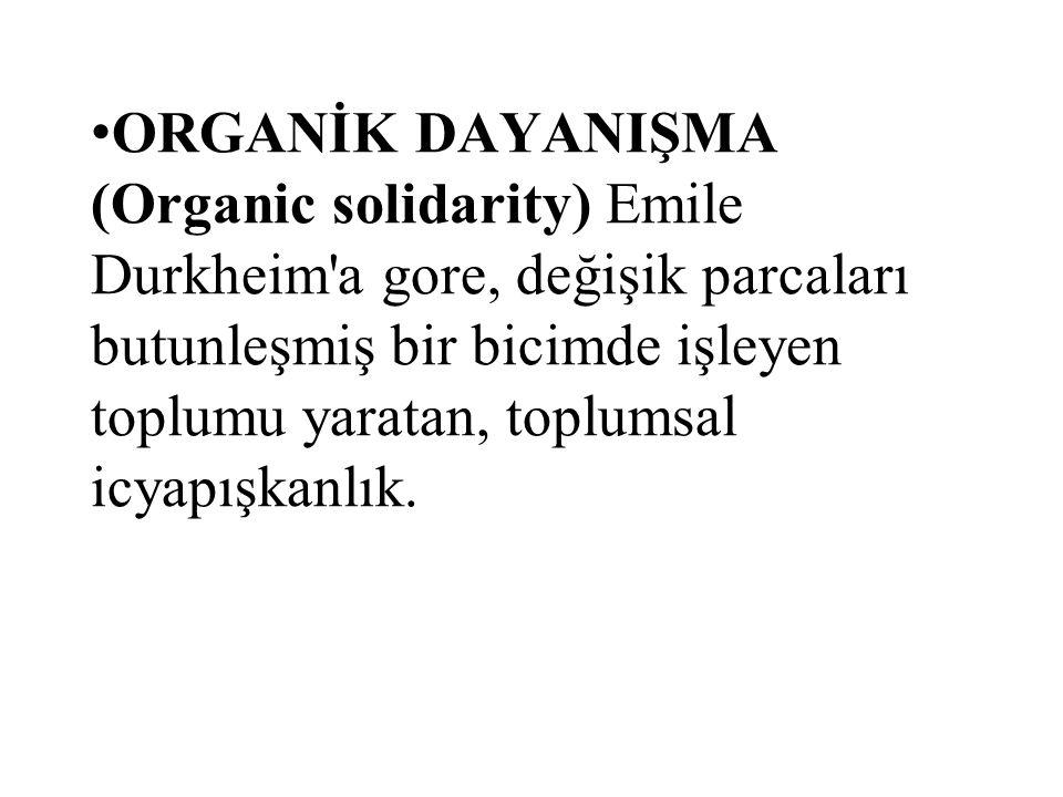 ORGANİK DAYANIŞMA (Organic solidarity) Emile Durkheim'a gore, değişik parcaları butunleşmiş bir bicimde işleyen toplumu yaratan, toplumsal icyapışkanl