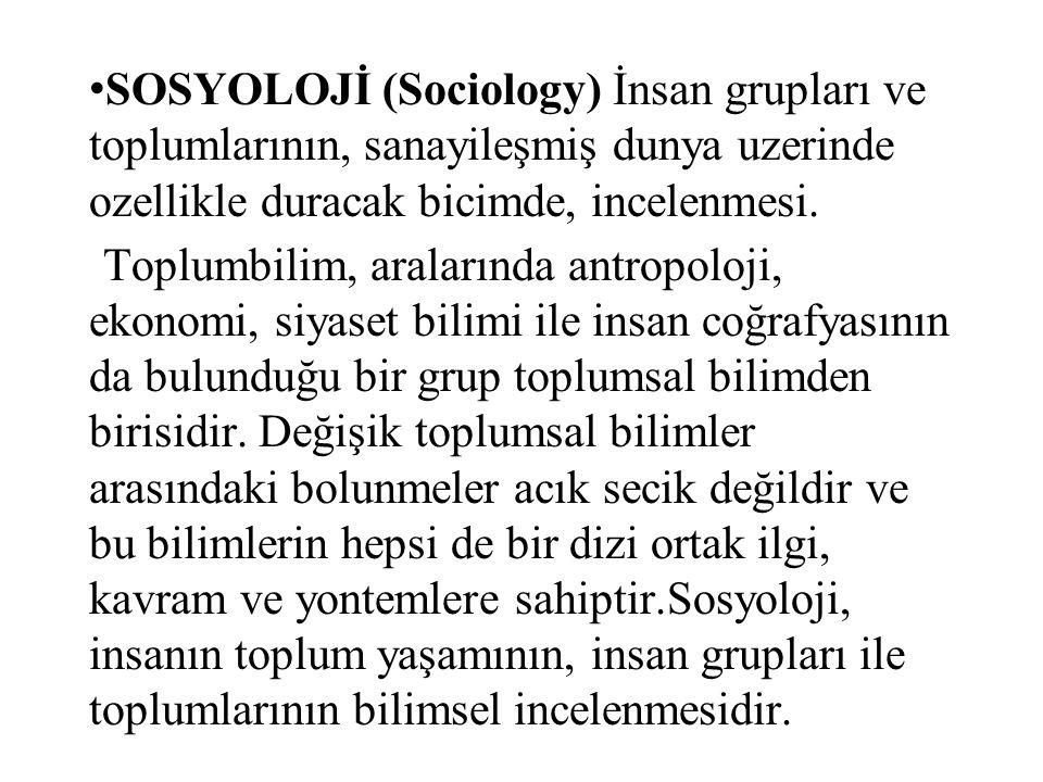 SOSYOLOJİ (Sociology) İnsan grupları ve toplumlarının, sanayileşmiş dunya uzerinde ozellikle duracak bicimde, incelenmesi. Toplumbilim, aralarında ant