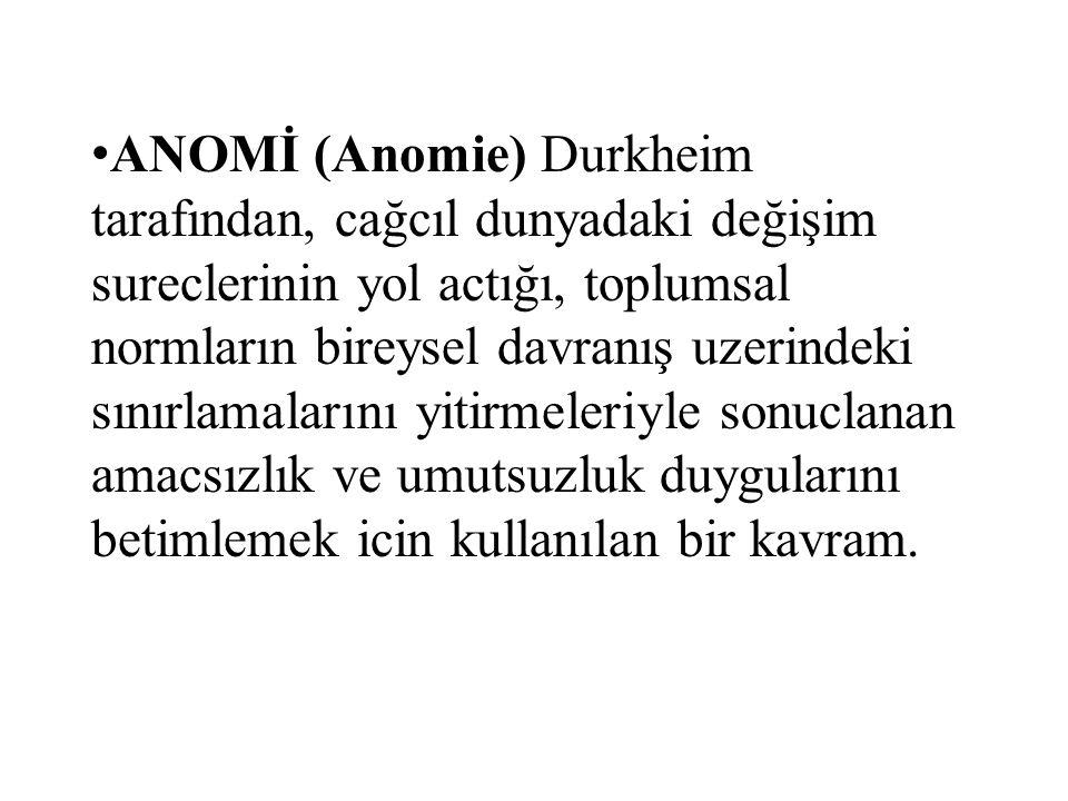 ANOMİ (Anomie) Durkheim tarafından, cağcıl dunyadaki değişim sureclerinin yol actığı, toplumsal normların bireysel davranış uzerindeki sınırlamalarını