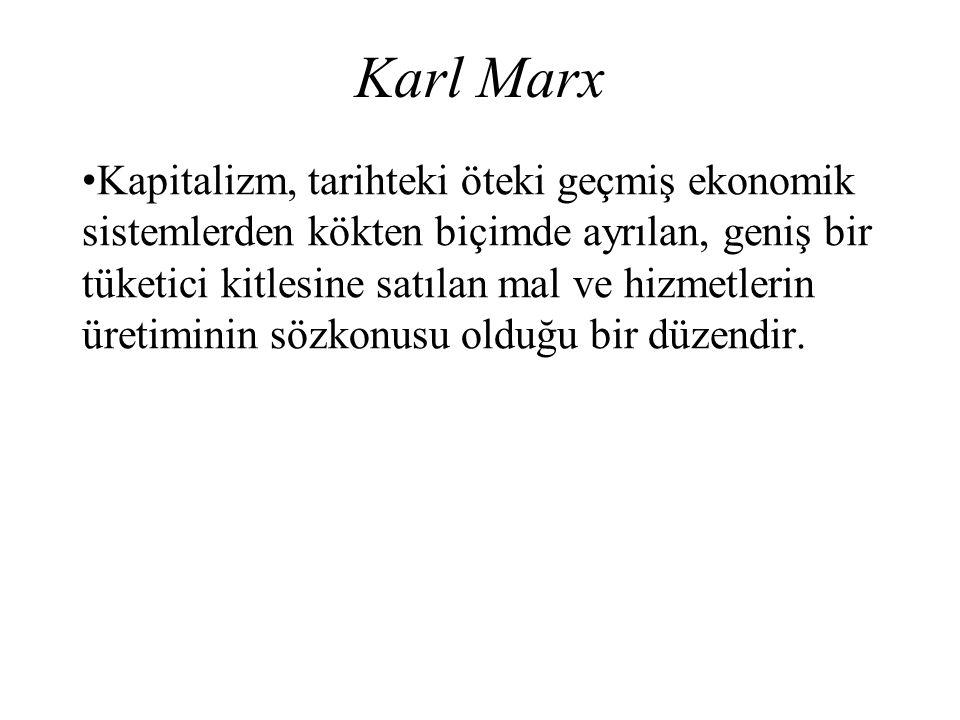 Karl Marx Kapitalizm, tarihteki öteki geçmiş ekonomik sistemlerden kökten biçimde ayrılan, geniş bir tüketici kitlesine satılan mal ve hizmetlerin üre
