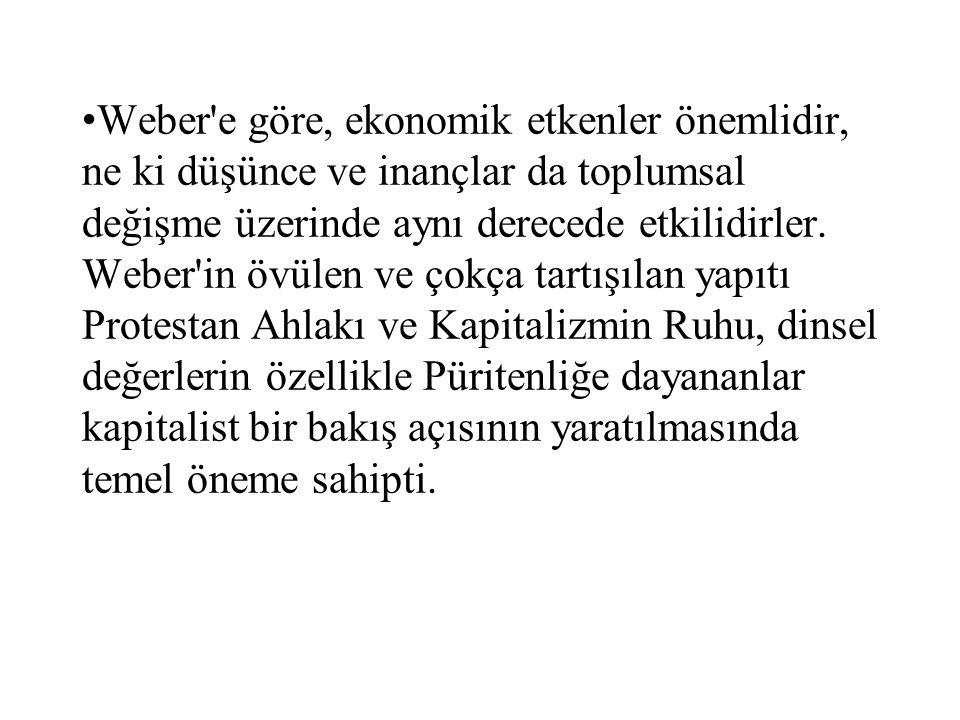 Weber'e göre, ekonomik etkenler önemlidir, ne ki düşünce ve inançlar da toplumsal değişme üzerinde aynı derecede etkilidirler. Weber'in övülen ve çokç