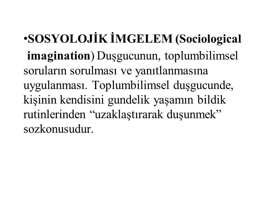SOSYOLOJİK İMGELEM (Sociological imagination) Duşgucunun, toplumbilimsel soruların sorulması ve yanıtlanmasına uygulanması. Toplumbilimsel duşgucunde,
