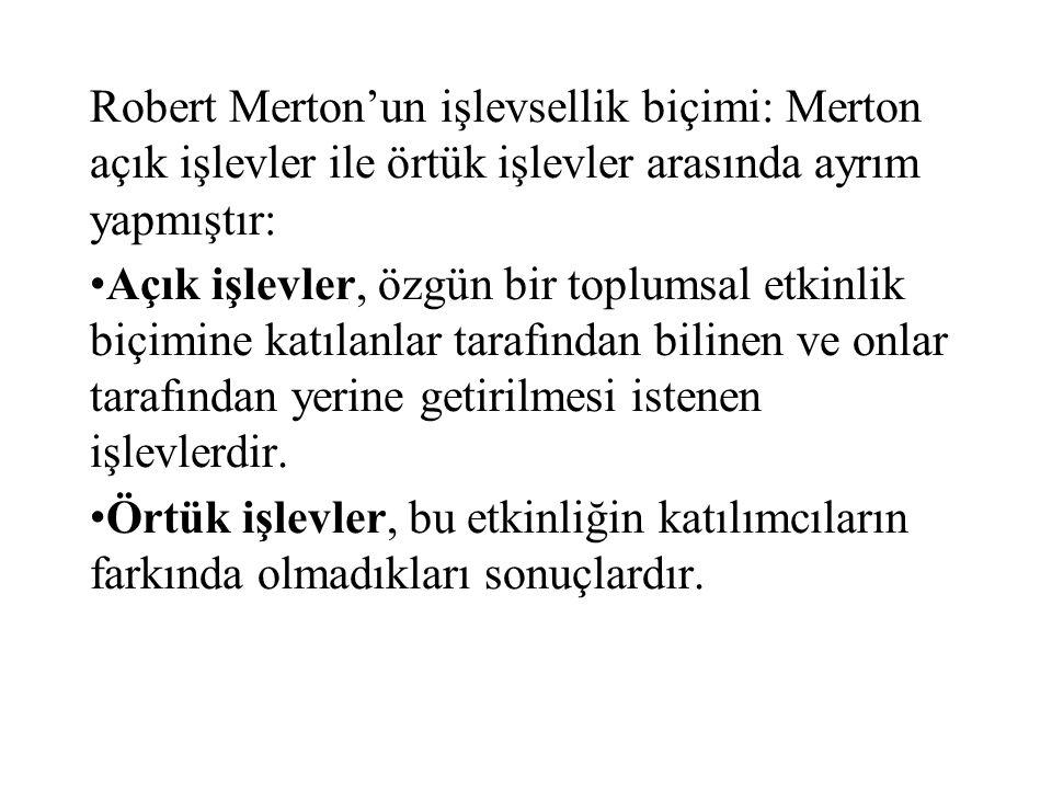 Robert Merton'un işlevsellik biçimi: Merton açık işlevler ile örtük işlevler arasında ayrım yapmıştır: Açık işlevler, özgün bir toplumsal etkinlik biç