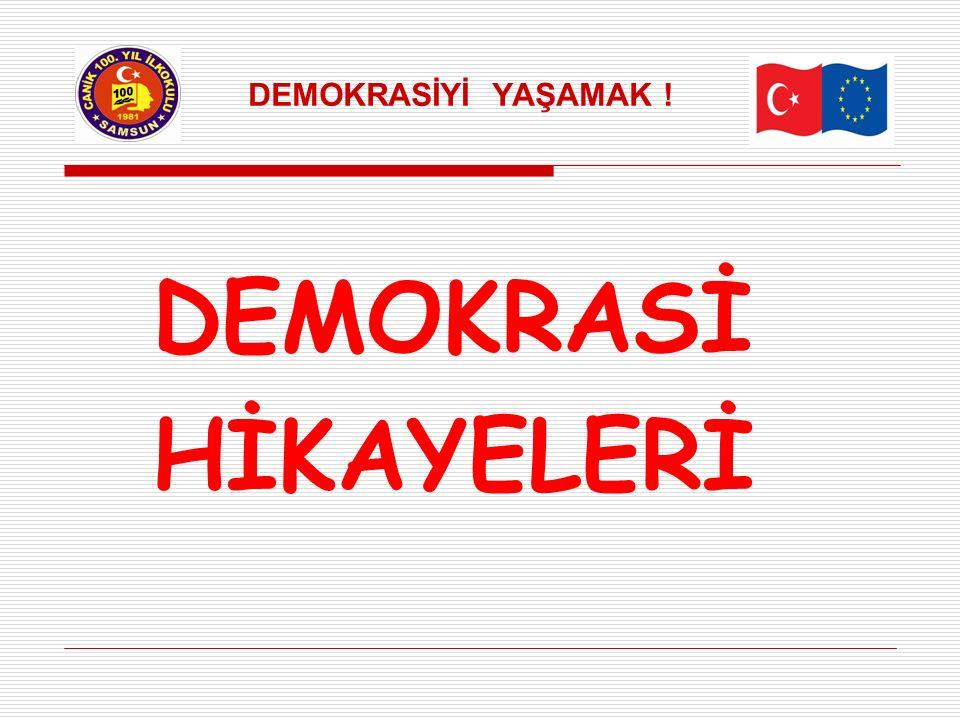 DEMOKRASİYİ YAŞAMAK ! DEMOKRASİ HİKAYELERİ