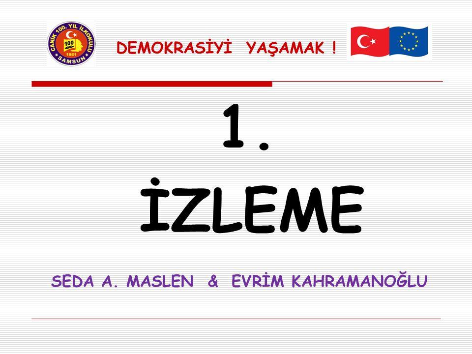 DEMOKRASİYİ YAŞAMAK ! 1. İZLEME SEDA A. MASLEN & EVRİM KAHRAMANOĞLU