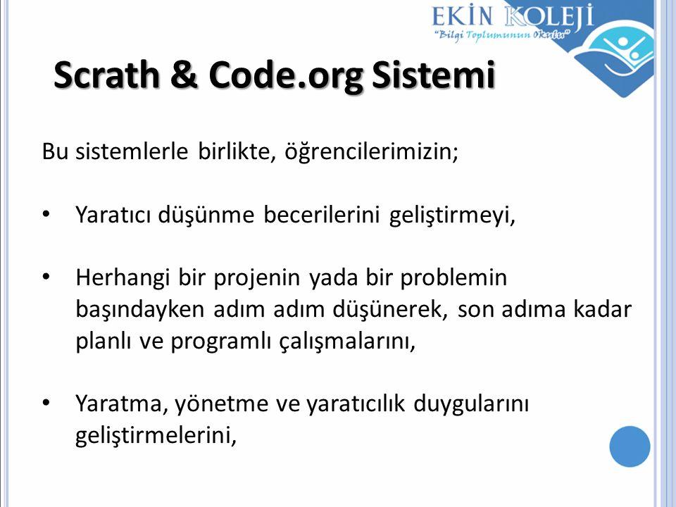 Scrath & Code.org Sistemi Bu sistemlerle birlikte, öğrencilerimizin; Yaratıcı düşünme becerilerini geliştirmeyi, Herhangi bir projenin yada bir proble