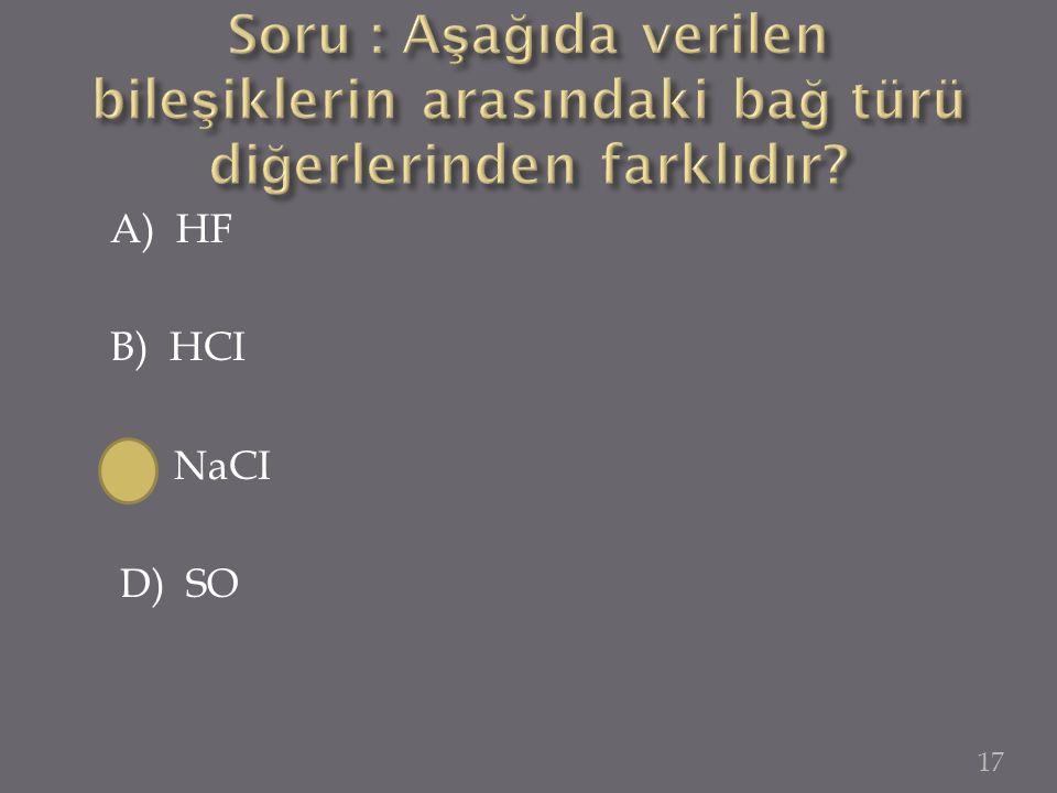 A) HF B) HCI C) NaCI D) SO 17