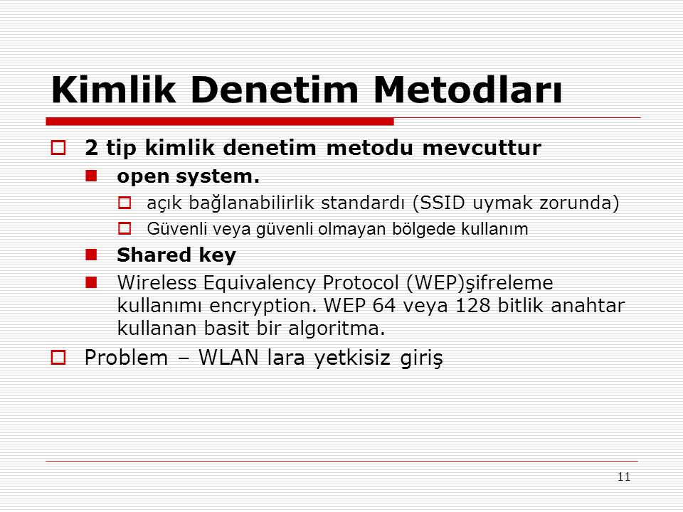 Kimlik Denetim Metodları  2 tip kimlik denetim metodu mevcuttur open system.