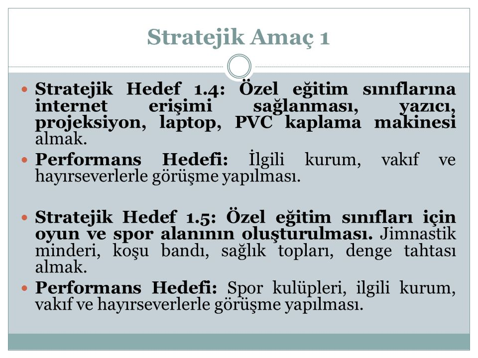 Stratejik Amaç 1 Stratejik Hedef 1.4: Özel eğitim sınıflarına internet erişimi sağlanması, yazıcı, projeksiyon, laptop, PVC kaplama makinesi almak. Pe