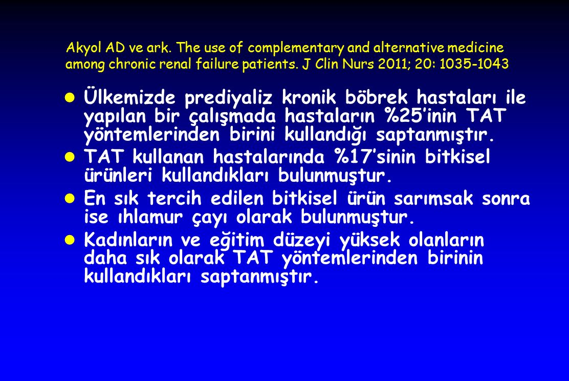 Akyol AD ve ark. The use of complementary and alternative medicine among chronic renal failure patients. J Clin Nurs 2011; 20: 1035-1043 l Ülkemizde p