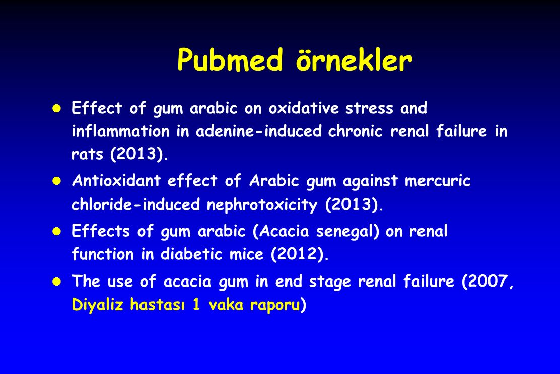 Pubmed örnekler l Effect of gum arabic on oxidative stress and inflammation in adenine-induced chronic renal failure in rats (2013). l Antioxidant eff