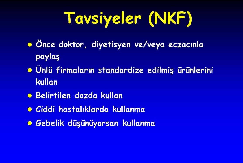 Tavsiyeler (NKF) l Önce doktor, diyetisyen ve/veya eczacınla paylaş l Ünlü firmaların standardize edilmiş ürünlerini kullan l Belirtilen dozda kullan l Ciddi hastalıklarda kullanma l Gebelik düşünüyorsan kullanma