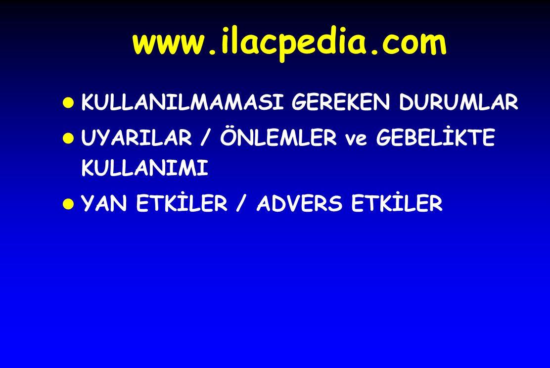 www.ilacpedia.com l KULLANILMAMASI GEREKEN DURUMLAR l UYARILAR / ÖNLEMLER ve GEBELİKTE KULLANIMI l YAN ETKİLER / ADVERS ETKİLER
