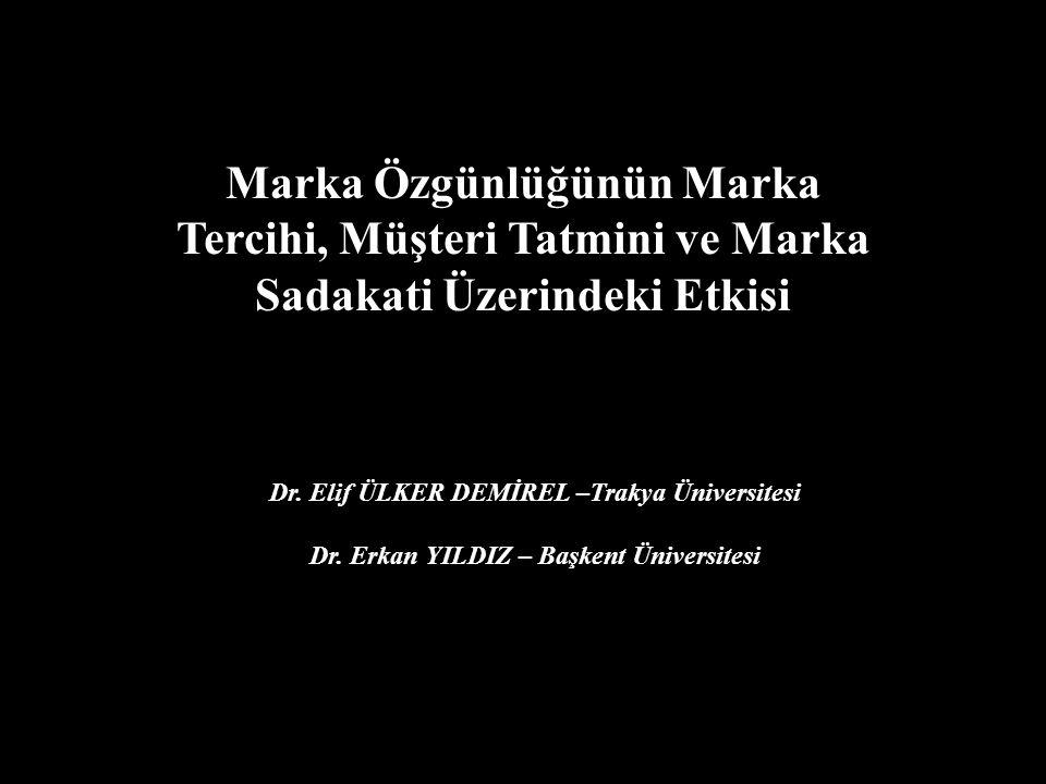 Marka Özgünlüğünün Marka Tercihi, Müşteri Tatmini ve Marka Sadakati Üzerindeki Etkisi Dr. Elif ÜLKER DEMİREL –Trakya Üniversitesi Dr. Erkan YILDIZ – B