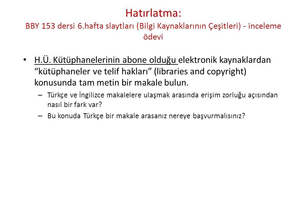 Hatırlatma: BBY 153 dersi 6.hafta slaytları (Bilgi Kaynaklarının Çeşitleri) - inceleme ödevi H.Ü.