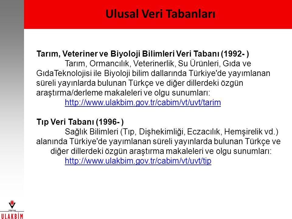 Ulusal Veri Tabanları Tarım, Veteriner ve Biyoloji Bilimleri Veri Tabanı (1992- ) Tarım, Ormancılık, Veterinerlik, Su Ürünleri, Gıda ve GıdaTeknolojisi ile Biyoloji bilim dallarında Türkiye de yayımlanan süreli yayınlarda bulunan Türkçe ve diğer dillerdeki özgün araştırma/derleme makaleleri ve olgu sunumları: http://www.ulakbim.gov.tr/cabim/vt/uvt/tarim Tıp Veri Tabanı (1996- ) Sağlık Bilimleri (Tıp, Dişhekimliği, Eczacılık, Hemşirelik vd.) alanında Türkiye de yayımlanan süreli yayınlarda bulunan Türkçe ve diğer dillerdeki özgün araştırma makaleleri ve olgu sunumları: http://www.ulakbim.gov.tr/cabim/vt/uvt/tip
