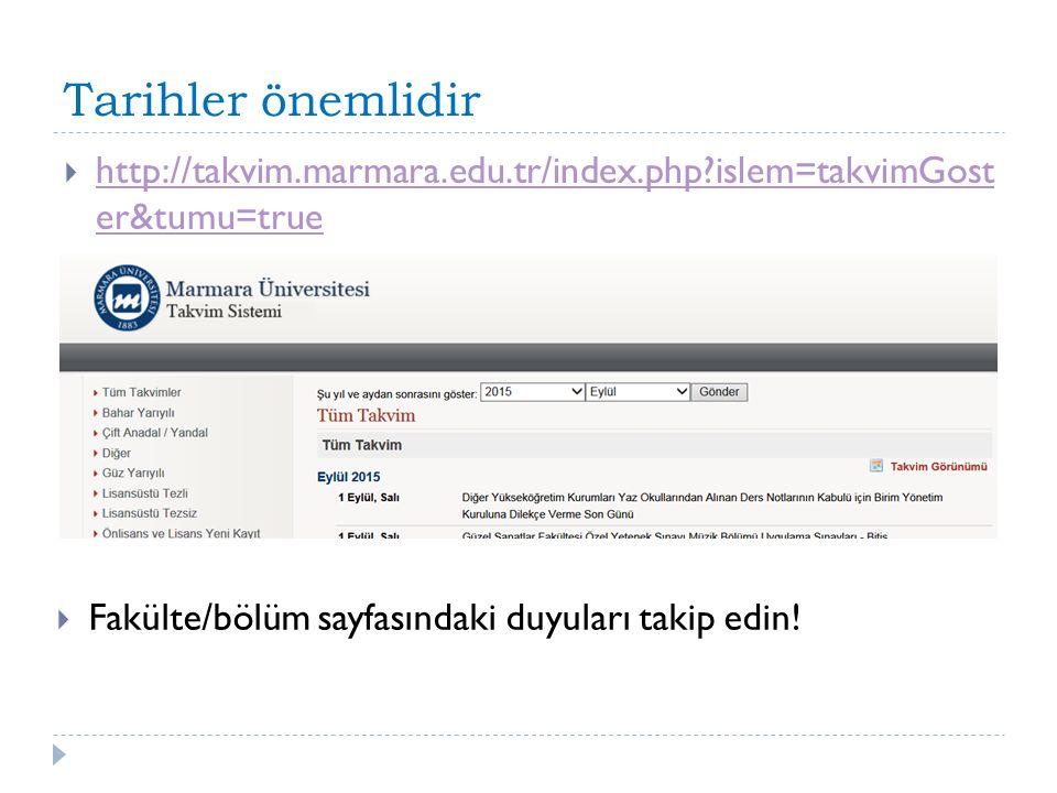 Tarihler önemlidir  http://takvim.marmara.edu.tr/index.php?islem=takvimGost er&tumu=true http://takvim.marmara.edu.tr/index.php?islem=takvimGost er&t