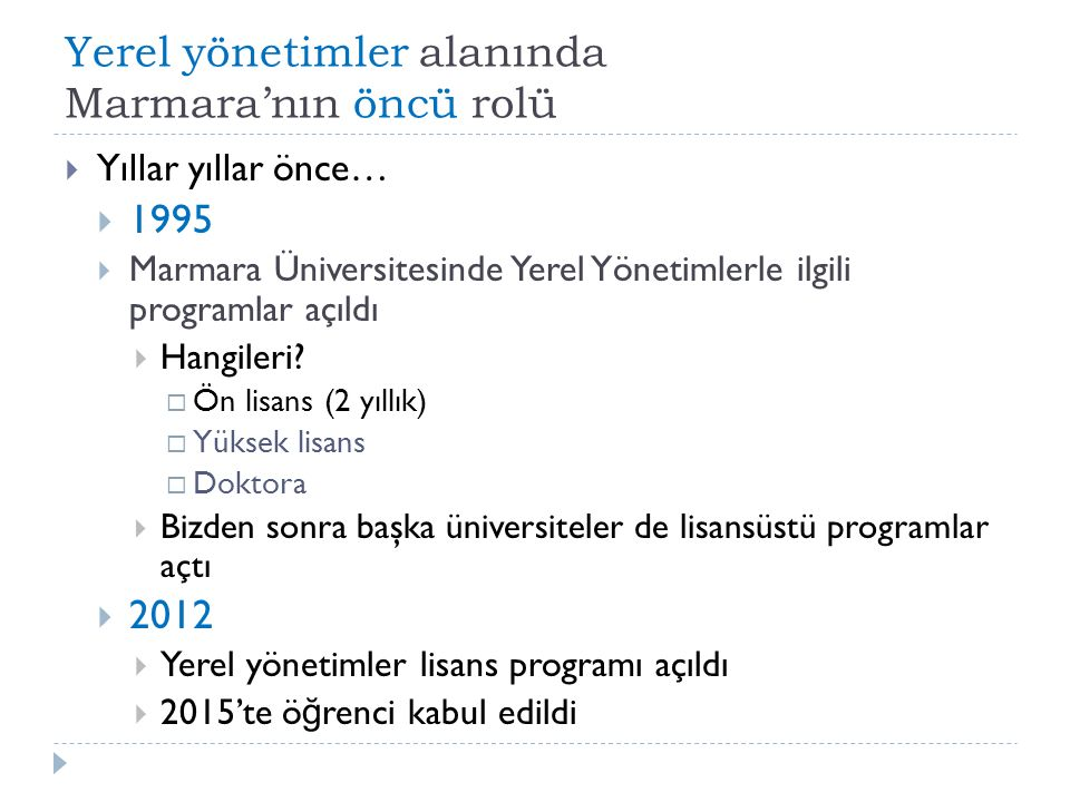 Yerel yönetimler alanında Marmara'nın öncü rolü  Yıllar yıllar önce…  1995  Marmara Üniversitesinde Yerel Yönetimlerle ilgili programlar açıldı  H