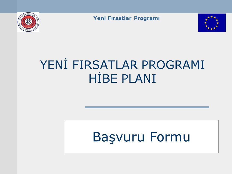 Yeni Fırsatlar Programı YENİ FIRSATLAR PROGRAMI HİBE PLANI Başvuru Formu