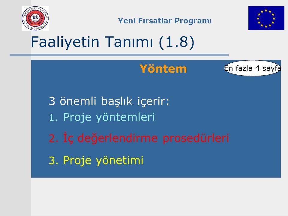 Yeni Fırsatlar Programı Faaliyetin Tanımı (1.8) Yöntem 3 önemli başlık içerir: 1. Proje yöntemleri 2. İç değerlendirme prosedürleri 3. Proje yönetimi
