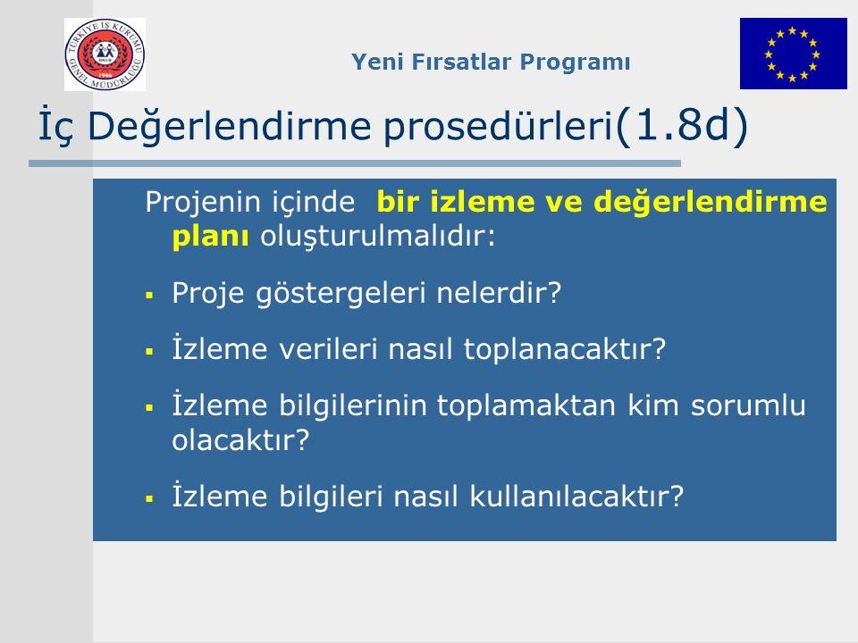 Yeni Fırsatlar Programı İç Değerlendirme prosedürleri (1.8d) Projenin içinde bir izleme ve değerlendirme planı oluşturulmalıdır:  Proje göstergeleri