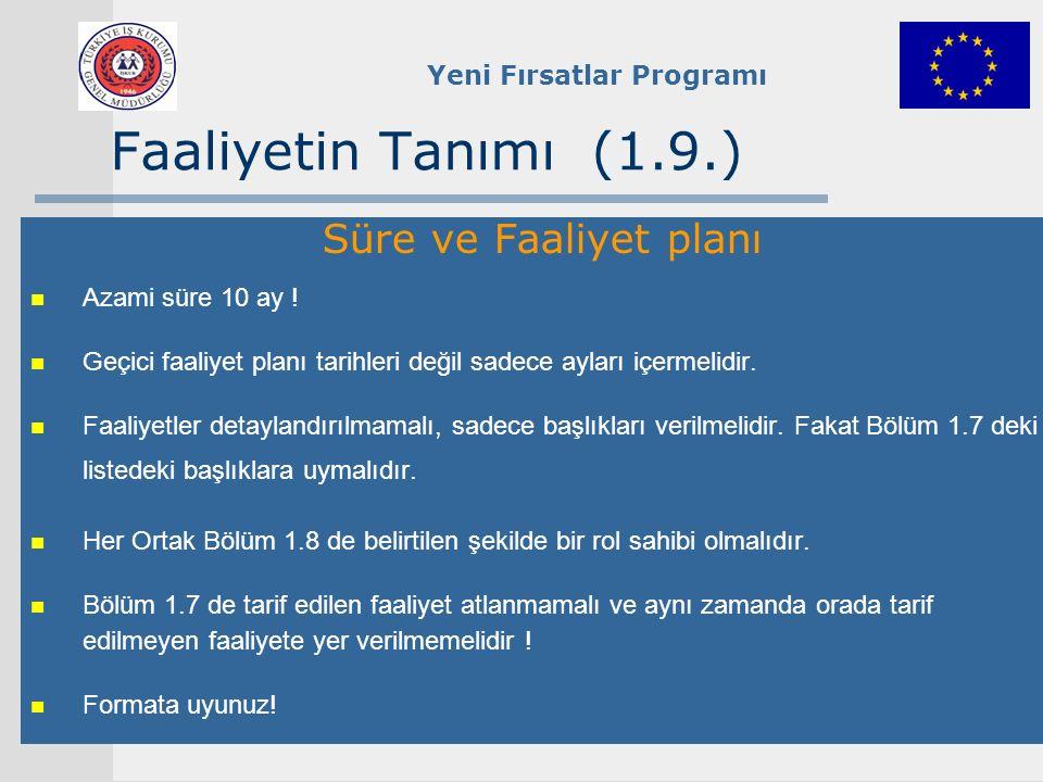 Yeni Fırsatlar Programı Faaliyetin Tanımı (1.9.) Süre ve Faaliyet planı Azami süre 10 ay ! Geçici faaliyet planı tarihleri değil sadece ayları içermel