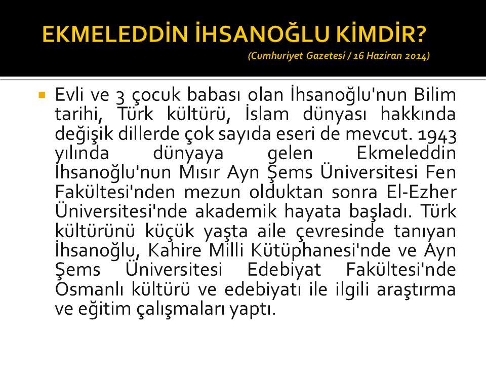  Evli ve 3 çocuk babası olan İhsanoğlu nun Bilim tarihi, Türk kültürü, İslam dünyası hakkında değişik dillerde çok sayıda eseri de mevcut.