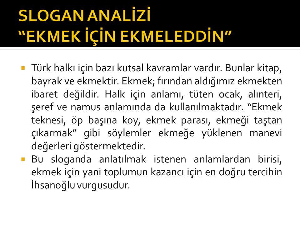  Türk halkı için bazı kutsal kavramlar vardır. Bunlar kitap, bayrak ve ekmektir.