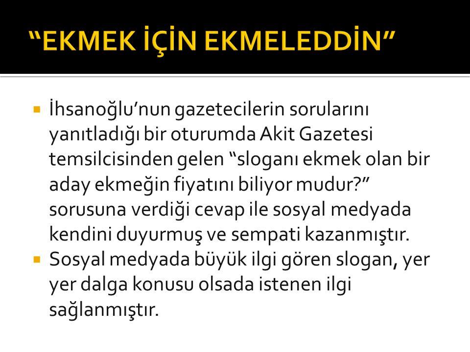  İhsanoğlu'nun gazetecilerin sorularını yanıtladığı bir oturumda Akit Gazetesi temsilcisinden gelen sloganı ekmek olan bir aday ekmeğin fiyatını biliyor mudur? sorusuna verdiği cevap ile sosyal medyada kendini duyurmuş ve sempati kazanmıştır.