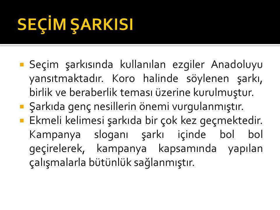  Seçim şarkısında kullanılan ezgiler Anadoluyu yansıtmaktadır.
