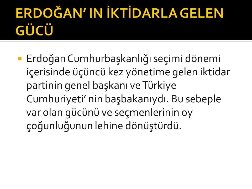  Erdoğan Cumhurbaşkanlığı seçimi dönemi içerisinde üçüncü kez yönetime gelen iktidar partinin genel başkanı ve Türkiye Cumhuriyeti' nin başbakanıydı.