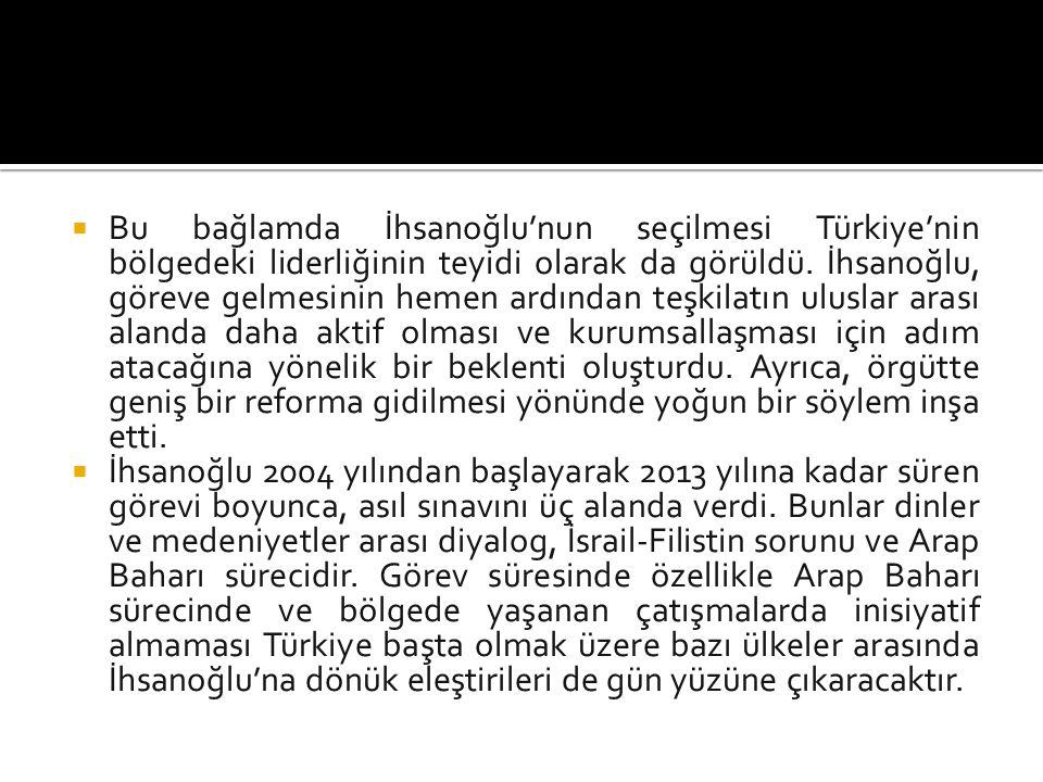  Bu bağlamda İhsanoğlu'nun seçilmesi Türkiye'nin bölgedeki liderliğinin teyidi olarak da görüldü.