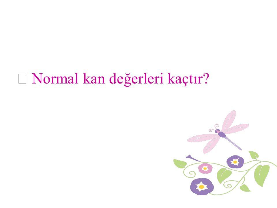 — Normal kan değerleri kaçtır