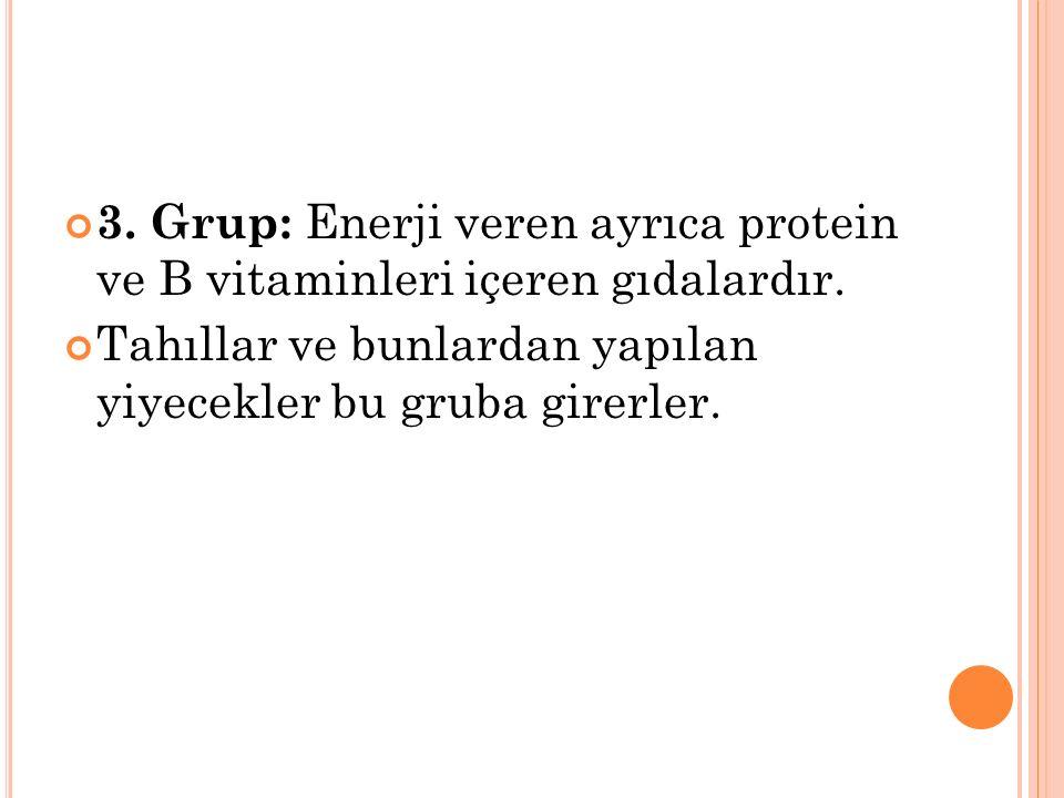 3. Grup: Enerji veren ayrıca protein ve B vitaminleri içeren gıdalardır. Tahıllar ve bunlardan yapılan yiyecekler bu gruba girerler.