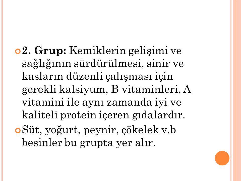 2. Grup: Kemiklerin gelişimi ve sağlığının sürdürülmesi, sinir ve kasların düzenli çalışması için gerekli kalsiyum, B vitaminleri, A vitamini ile aynı