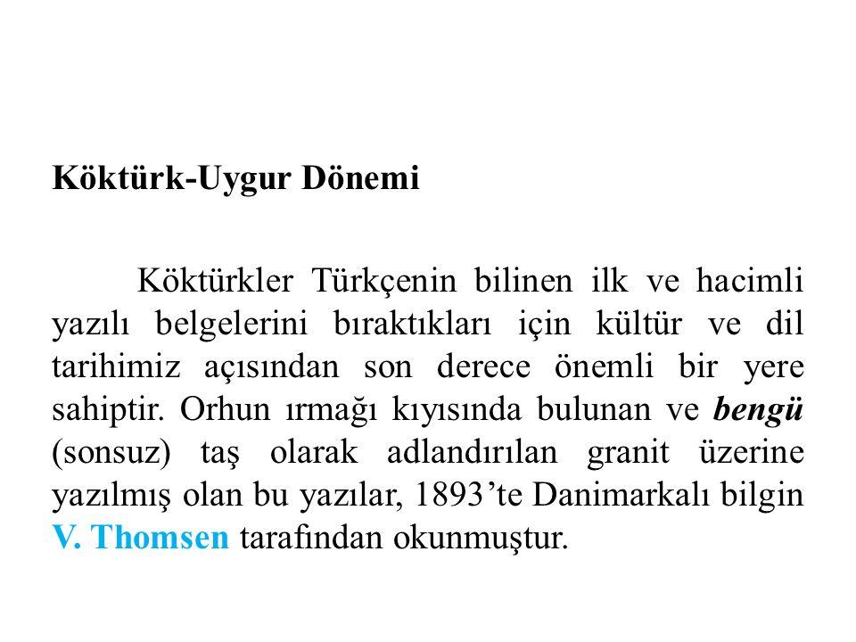 Köktürk-Uygur Dönemi Köktürkler Türkçenin bilinen ilk ve hacimli yazılı belgelerini bıraktıkları için kültür ve dil tarihimiz açısından son derece öne