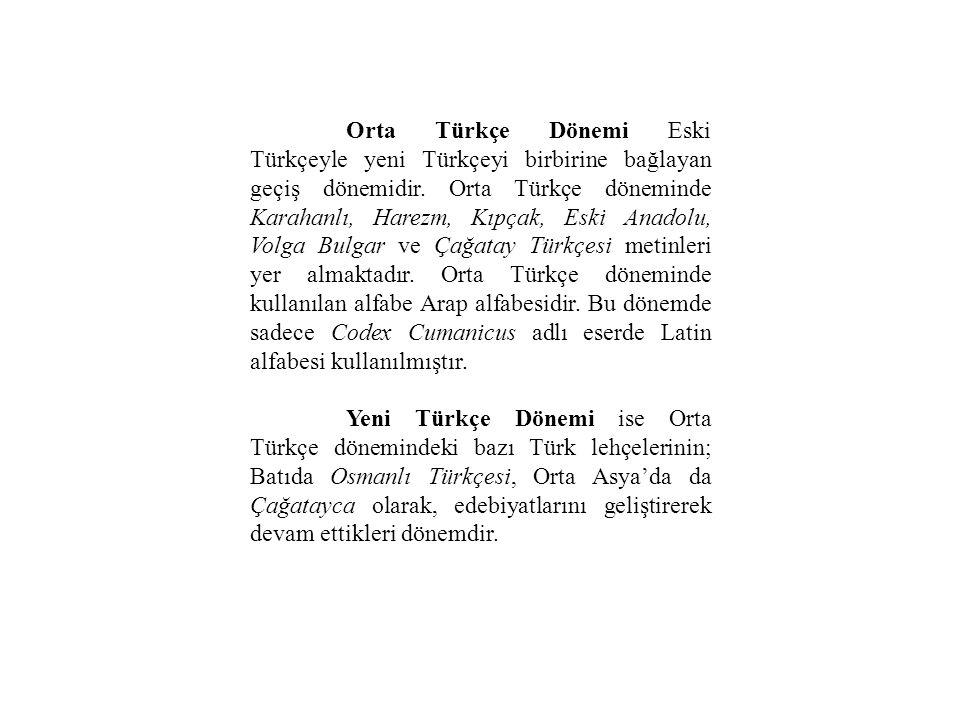 Orta Türkçe Dönemi Eski Türkçeyle yeni Türkçeyi birbirine bağlayan geçiş dönemidir. Orta Türkçe döneminde Karahanlı, Harezm, Kıpçak, Eski Anadolu, Vol