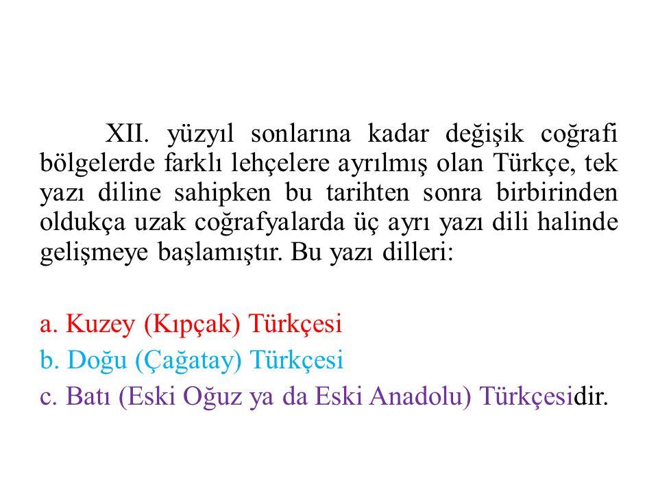 XII. yüzyıl sonlarına kadar değişik coğrafi bölgelerde farklı lehçelere ayrılmış olan Türkçe, tek yazı diline sahipken bu tarihten sonra birbirinden o