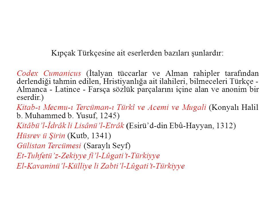 Kıpçak Türkçesine ait eserlerden bazıları şunlardır: Codex Cumanicus (İtalyan tüccarlar ve Alman rahipler tarafından derlendiği tahmin edilen, Hristiy