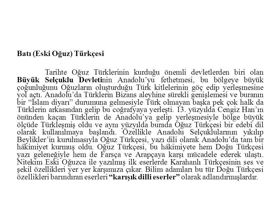 Batı (Eski Oğuz) Türkçesi Tarihte Oğuz Türklerinin kurduğu önemli devletlerden biri olan Büyük Selçuklu Devletinin Anadolu'yu fethetmesi, bu bölgeye b