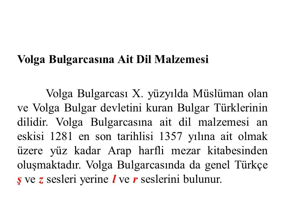 Volga Bulgarcasına Ait Dil Malzemesi Volga Bulgarcası X. yüzyılda Müslüman olan ve Volga Bulgar devletini kuran Bulgar Türklerinin dilidir. Volga Bulg