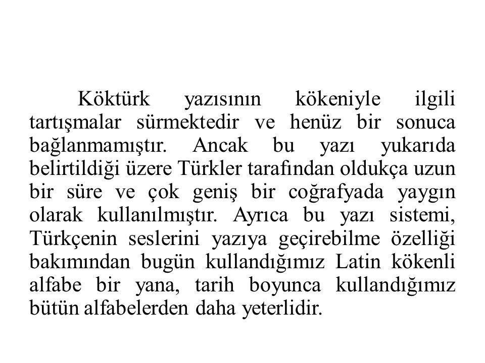 Köktürk yazısının kökeniyle ilgili tartışmalar sürmektedir ve henüz bir sonuca bağlanmamıştır. Ancak bu yazı yukarıda belirtildiği üzere Türkler taraf