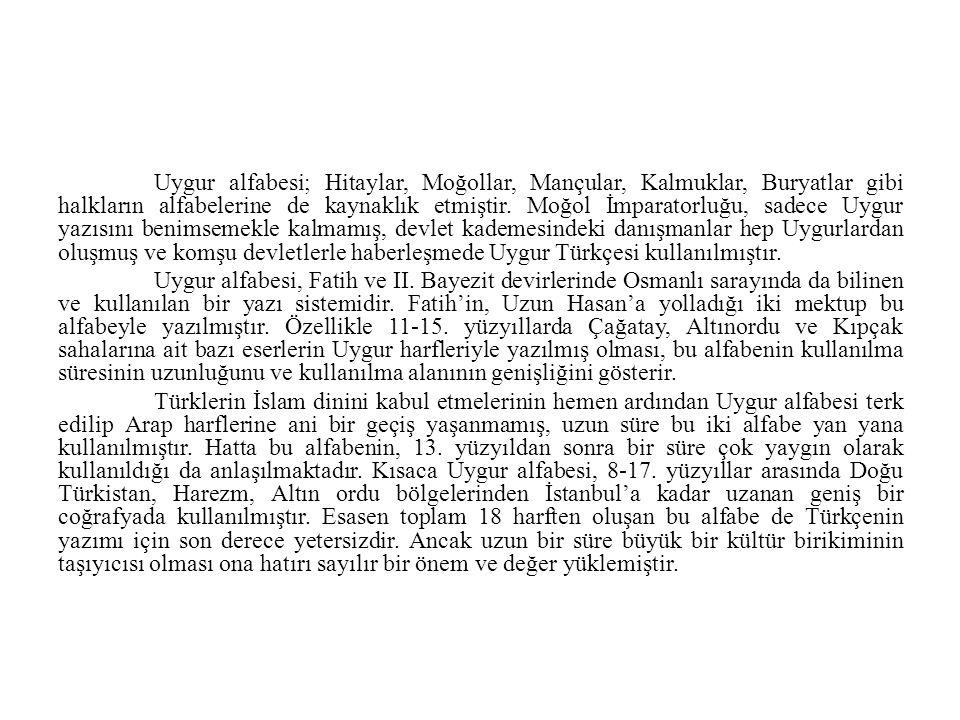 Uygur alfabesi; Hitaylar, Moğollar, Mançular, Kalmuklar, Buryatlar gibi halkların alfabelerine de kaynaklık etmiştir. Moğol İmparatorluğu, sadece Uygu